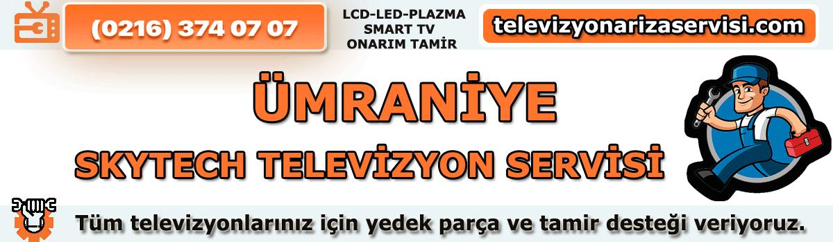 ÜMRANİYE SKYTECH TELEVİZYON SERVİSİ