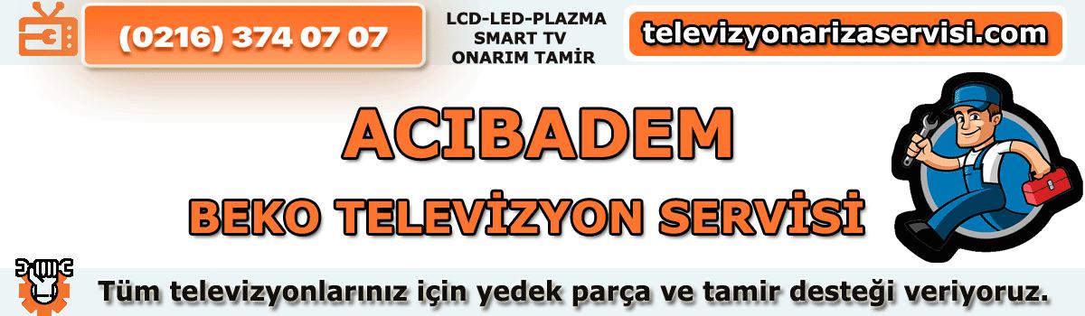 Acıbadem Beko Televizyon Tamircisi Özel Tv Servisi 0216 374 07 07