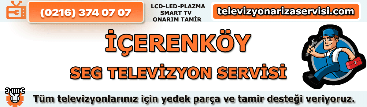 İçerenköy Seg Tv Tamircisi – Seg Tv Teknik Servisi