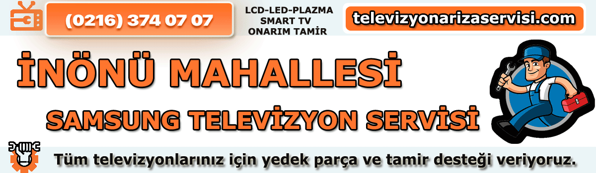 Inönü Mahallesi Samsung Tv Tamircisi Tv Servisi 0216 374 07 07
