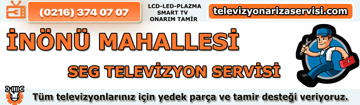 Inönü Mahallesi Seg Televizyon Tamircisi Tv Servisi 0216 374 07 07