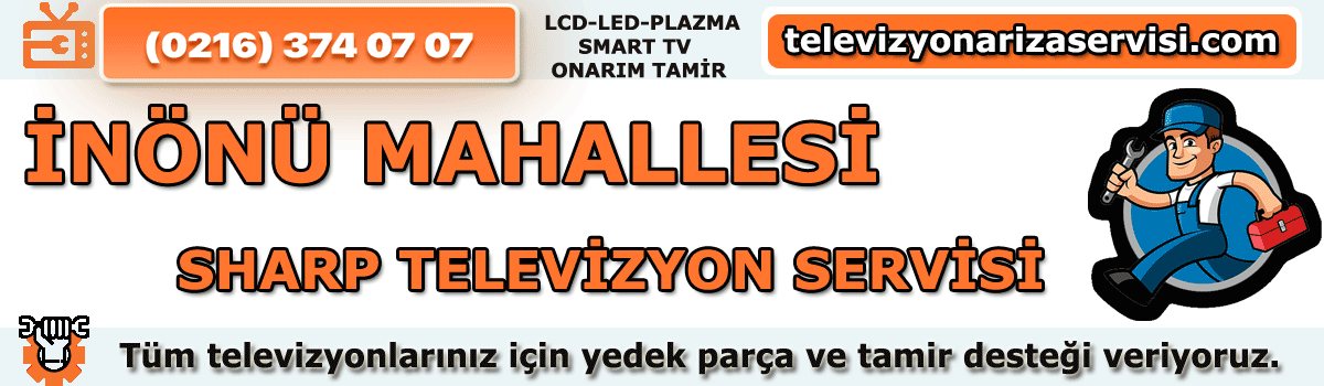 Inönü Mahallesi Sharp Tv Tamircisi Tv Servisi Tv Tamiri 0216 374 07 07