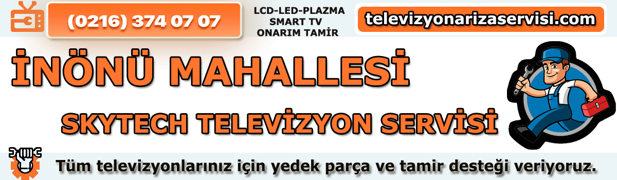 Inönü Mahallesi Skytech Televizyon Tamircisi Özel Tv Servisi 02163740707
