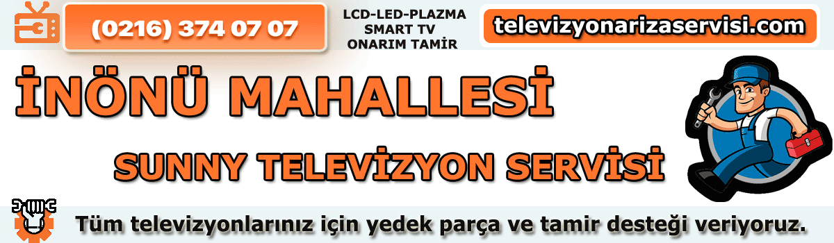 Inönü Mahallesi Sunny Tv Tamircisi Tv Servisi Tv Tamiri 0216 374 07 07
