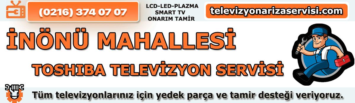 Inönü Mahallesi Toshiba Tv Tamircisi Tv Servisi Tv Tamiri 0216 374 07 07