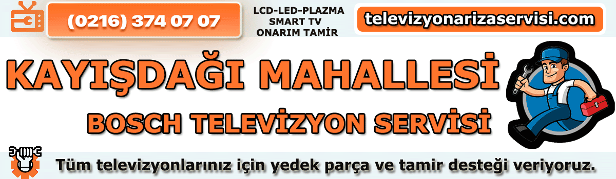 Kayışdağı Mahallesi Bosch Tv Tamircisi Tv Servisi 0216 374 07 07