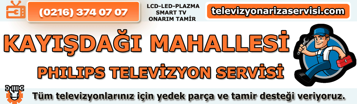 Kayışdağı Mahallesi Philips Televizyon Tamircisi Tv Servisi 0216 374 07 07