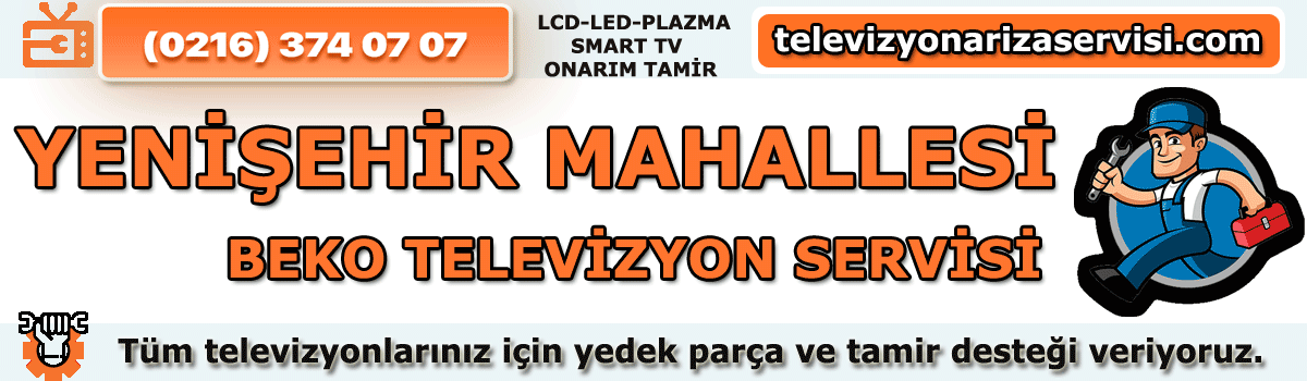 Yenişehir Mahallesi Beko Tv Tamircisi Tv Servisi Tv Tamiri 0216 374 07 07