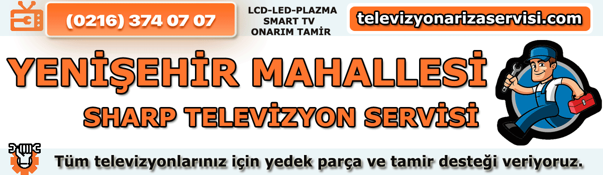 Yenişehir Mahallesi Sharp Tv Tamircisi Tv Servisi 0216 374 07 07
