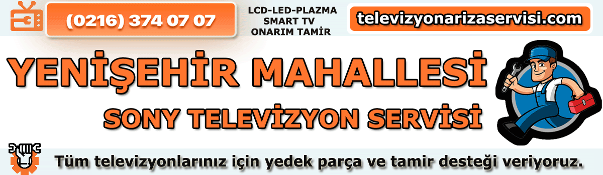 Yenişehir Mahallesi Sony Televizyon Tamircisi Tv Servisi 0216 374 07 07