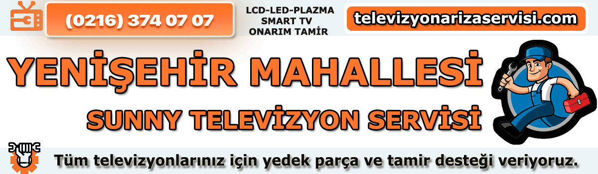 Yenişehir Mahallesi Sunny Tv Tamircisi Tv Servisi 0216 374 07 07
