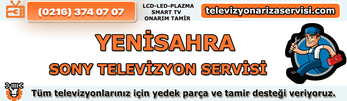 Yenisahra Sony Televizyon Tamircisi Tv Servisi Tv Tamiri 0216 374 07 07
